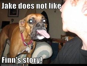 Jake does not like  Finn's story!