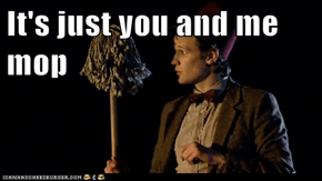 It's just you and me mop