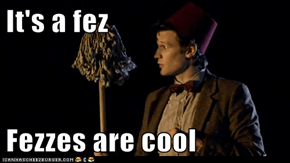 It's a fez  Fezzes are cool