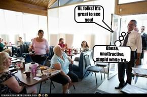 Obese, unattractive, stupid white tra..