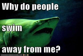 Why do people  swim away from me?