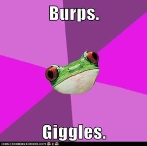 Burps.  Giggles.