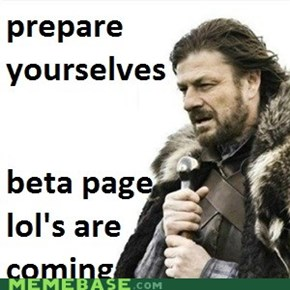 Prepare yourselves for the beta page