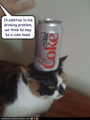 In addition to his drinking problem, we think he may be a coke head.