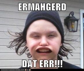 ERMAHGERD  DAT ERR!!!