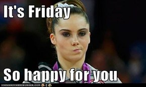 It's Friday  So happy for you