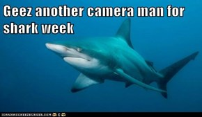Geez another camera man for shark week