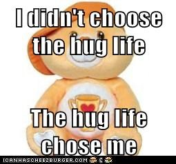I didn't choose the hug life  The hug life chose me