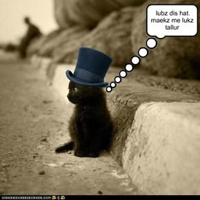 lubz dis hat. maekz me lukz tallur