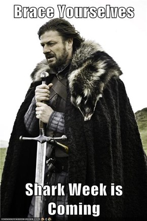 Brace Yourselves   Shark Week is Coming