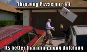 Throwing Pizzas on roof  Its better than ding-dong diitching