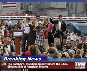 Breaking News - The Romney's, standing proudly before the U.S.S. Sinking Ship of American Dreams