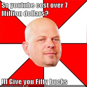 So youtube cost over 7 Million dollars?  Ill Give you Fifty bucks