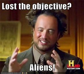 Lost the objective?  Aliens!