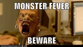 MONSTER FEVER  BEWARE
