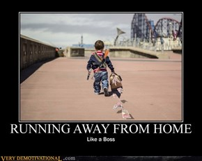 Running Away from Home - Like a Boss