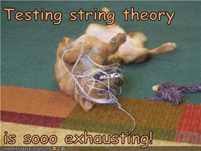 Testing string theory  is sooo exhausting!