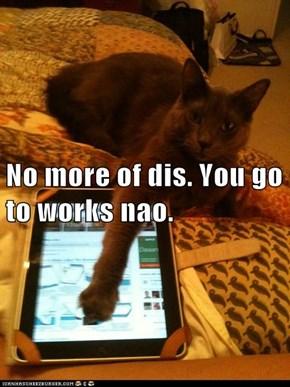 No more of dis. You go to works nao.