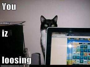 You iz loosing