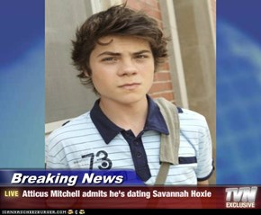 Breaking News - Atticus Mitchell admits he's dating Savannah Hoxie