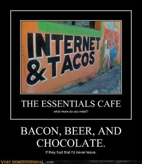 BACON, BEER, AND CHOCOLATE.