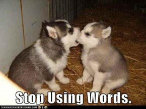 Stop Using Words.