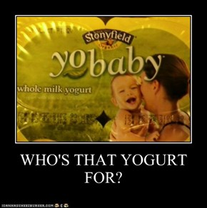 WHO'S THAT YOGURT FOR?