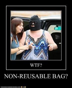 NON-REUSABLE BAG?