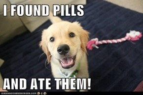 I FOUND PILLS  AND ATE THEM!