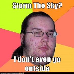 Storm The Sky?  I don't even go outside