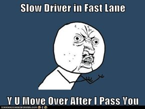 Slow Driver in Fast Lane  Y U Move Over After I Pass You