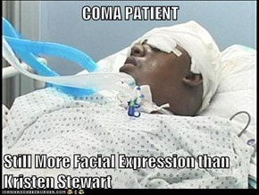 COMA PATIENT  Still More Facial Expression than Kristen Stewart