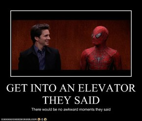 GET INTO AN ELEVATOR THEY SAID