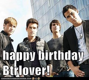 happy birthday Btrlover!