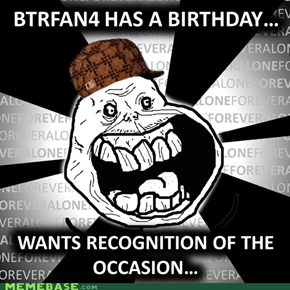 BTRFan4 asked for a Birthday Lol...