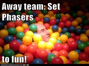 Away team: Set Phasers  to fun!