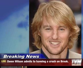 Breaking News - Owen Wilson admits to haveing a crush on Brook.
