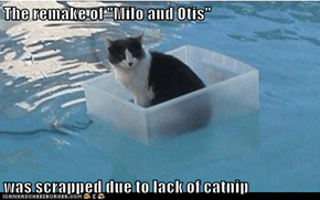 "The remake of ""Milo and Otis""  was scrapped due to lack of catnip"