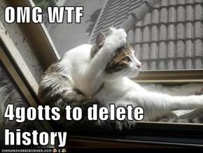 OMG WTF  4gotts to delete history