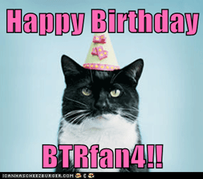 Happy Birthday  BTRfan4!!
