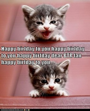 Happy birfday to you happy birfday to you happy birfday dear BTR fan happy birfday to you