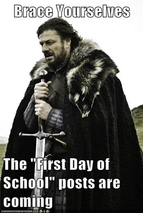 "Brace Yourselves  The ""First Day of School"" posts are coming"