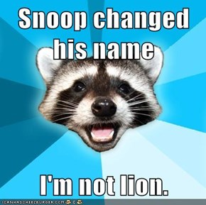 Snoop changed his name  I'm not lion.