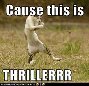 Cause this is   THRILLERRR