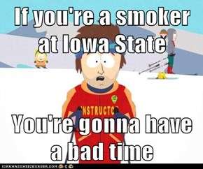 If you're a smoker at Iowa State  You're gonna have a bad time