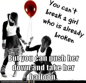 But you can push her down and take her balloon.