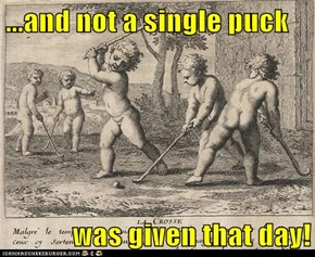 ...and not a single puck  was given that day!