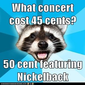 What concert cost 45 cents?  50 cent featuring Nickelback
