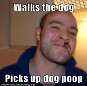 Walks the dog  Picks up dog poop