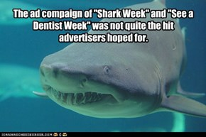 "The ad compaign of ""Shark Week"" and ""See a Dentist Week"" was not quite the hit advertisers hoped for."